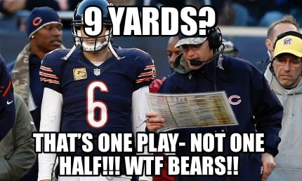 9-yards-thats-one-play-not-one-half-wtf-bears