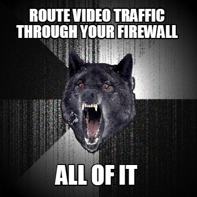route-video-traffic-through-your-firewall-all-of-it