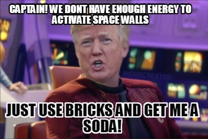 captain-we-dont-have-enough-energy-to-activate-space-walls-just-use-bricks-and-g