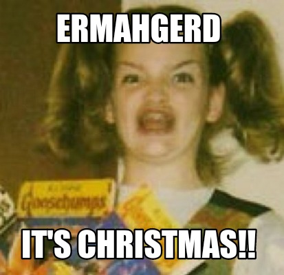 ermahgerd-its-christmas