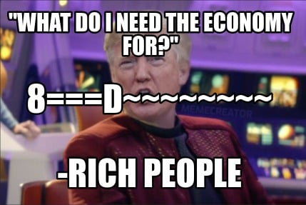what-do-i-need-the-economy-for-rich-people-8d