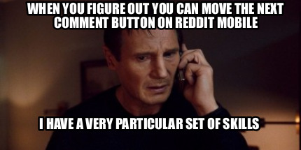 when-you-figure-out-you-can-move-the-next-comment-button-on-reddit-mobile-i-have