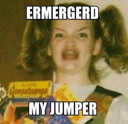 ermergerd-my-jumper