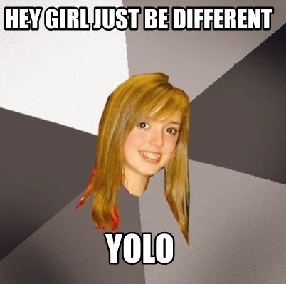 hey-girl-just-be-different-yolo