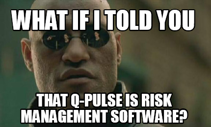 what-if-i-told-you-that-q-pulse-is-risk-management-software
