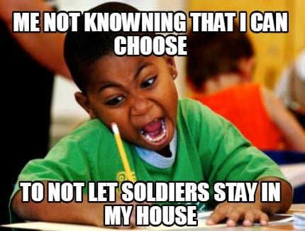 me-not-knowning-that-i-can-choose-to-not-let-soldiers-stay-in-my-house