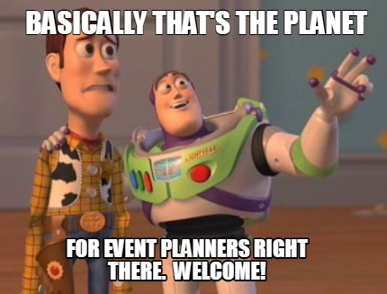 basically-thats-the-planet-for-event-planners-right-there.-welcome