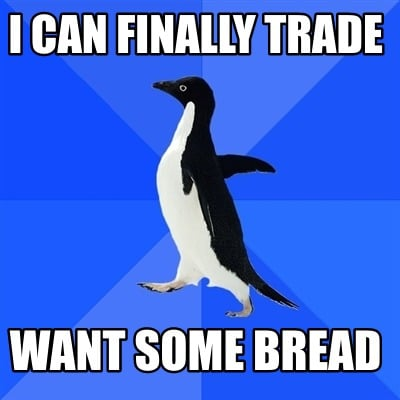 i-can-finally-trade-want-some-bread