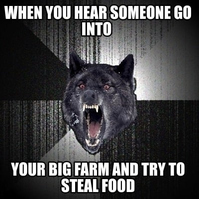 when-you-hear-someone-go-into-your-big-farm-and-try-to-steal-food