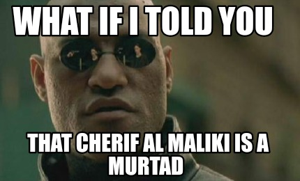 what-if-i-told-you-that-cherif-al-maliki-is-a-murtad