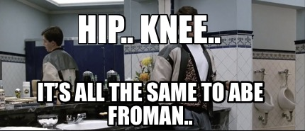 hip..-knee..-its-all-the-same-to-abe-froman