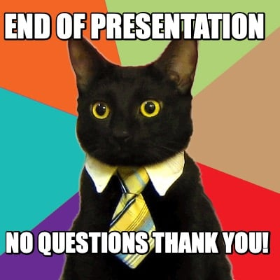 Meme Creator Funny End Of Presentation No Questions Thank You Meme Generator At Memecreator Org