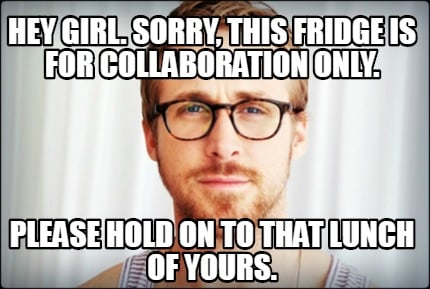 hey-girl.-sorry-this-fridge-is-for-collaboration-only.-please-hold-on-to-that-lu
