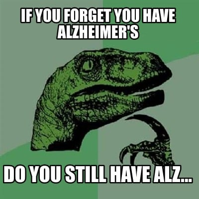 if-you-forget-you-have-alzheimers-do-you-still-have-alz