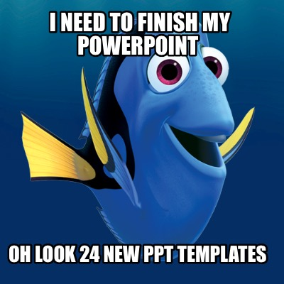 i-need-to-finish-my-powerpoint-oh-look-24-new-ppt-templates