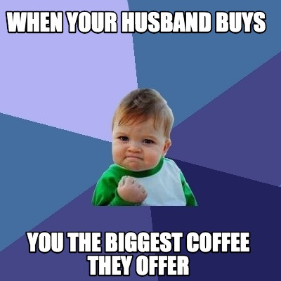 when-your-husband-buys-you-the-biggest-coffee-they-offer