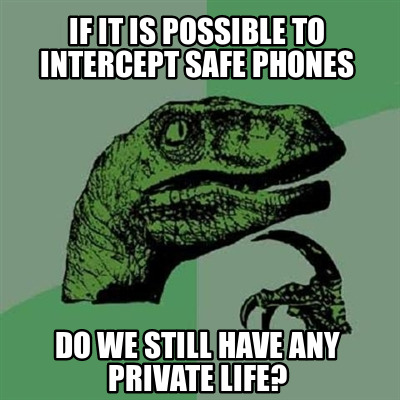 if-it-is-possible-to-intercept-safe-phones-do-we-still-have-any-private-life