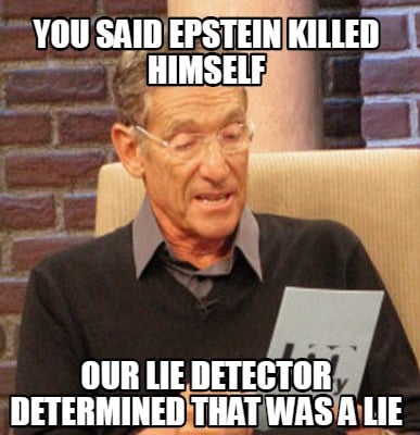 you-said-epstein-killed-himself-our-lie-detector-determined-that-was-a-lie