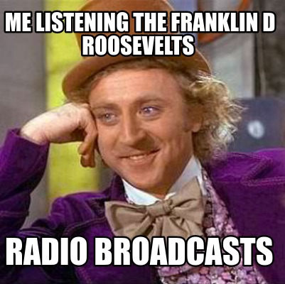 me-listening-the-franklin-d-roosevelts-radio-broadcasts