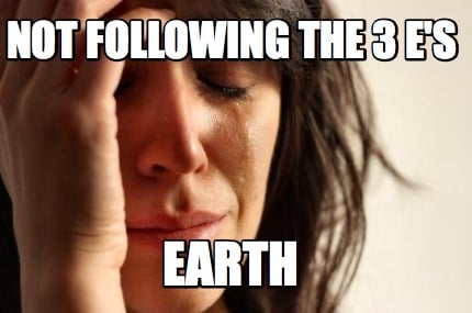 not-following-the-3-es-earth