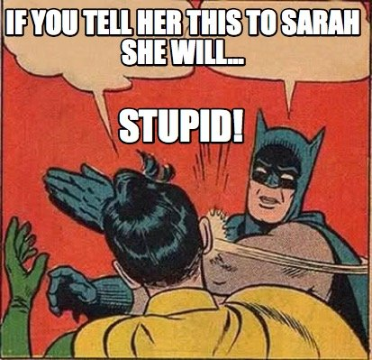 if-you-tell-her-this-to-sarah-she-will...-stupid