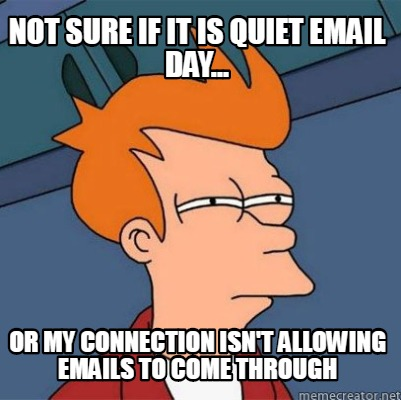 not-sure-if-it-is-quiet-email-day...-or-my-connection-isnt-allowing-emails-to-co