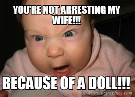 youre-not-arresting-my-wife-because-of-a-doll
