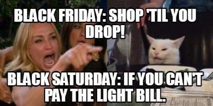 black-friday-shop-til-you-drop-black-saturday-if-you-cant-pay-the-light-bill