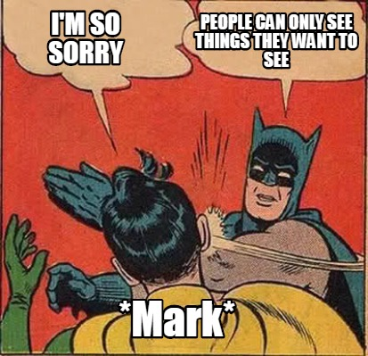 people-can-only-see-things-they-want-to-see-mark-im-so-sorry