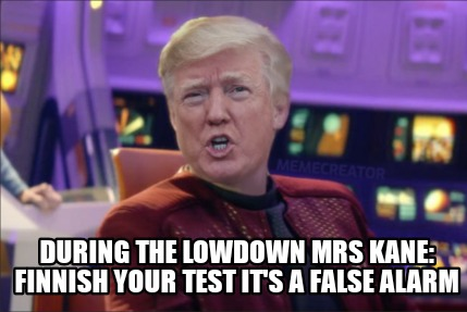 during-the-lowdown-mrs-kane-finnish-your-test-its-a-false-alarm
