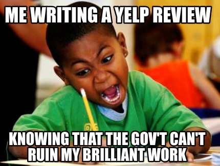 me-writing-a-yelp-review-knowing-that-the-govt-cant-ruin-my-brilliant-work