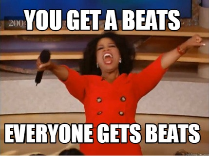 you-get-a-beats-everyone-gets-beats