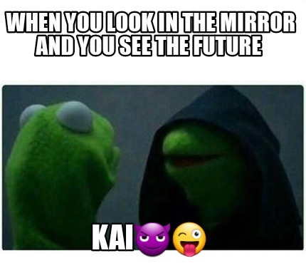when-you-look-in-the-mirror-and-you-see-the-future-kai