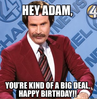 hey-adam-youre-kind-of-a-big-deal-happy-birthday