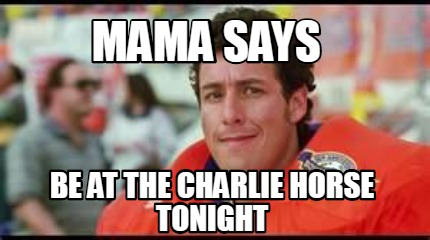 mama-says-be-at-the-charlie-horse-tonight