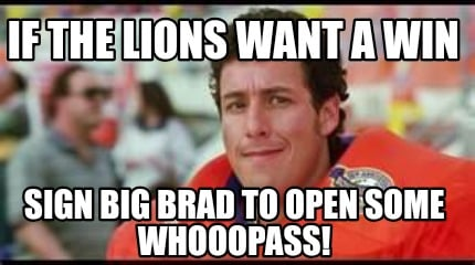 if-the-lions-want-a-win-sign-big-brad-to-open-some-whooopass