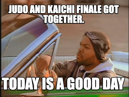 judo-and-kaichi-finale-got-together.-today-is-a-good-day