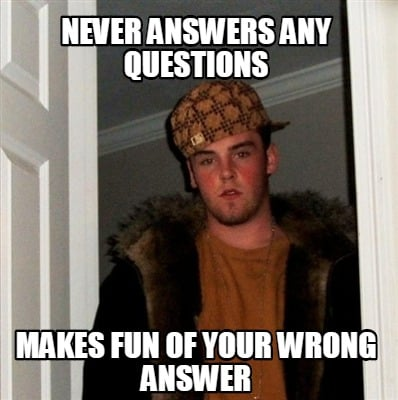 never-answers-any-questions-makes-fun-of-your-wrong-answer