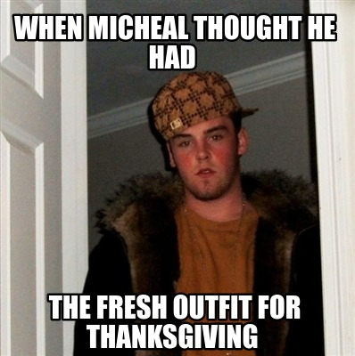 when-micheal-thought-he-had-the-fresh-outfit-for-thanksgiving