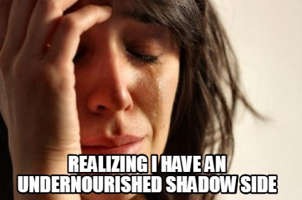 realizing-i-have-an-undernourished-shadow-side