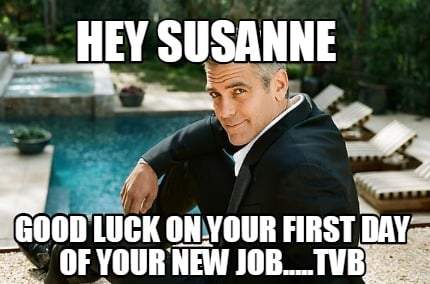 hey-susanne-good-luck-on-your-first-day-of-your-new-job.....tvb