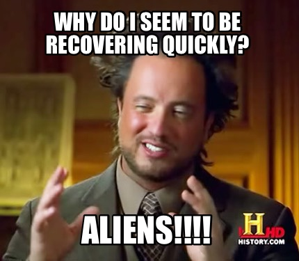 why-do-i-seem-to-be-recovering-quickly-aliens
