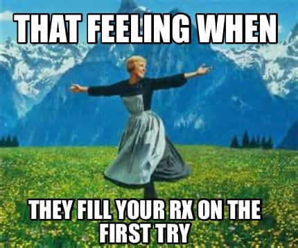 that-feeling-when-they-fill-your-rx-on-the-first-try