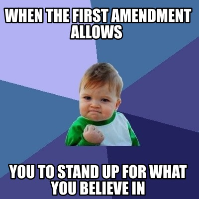 when-the-first-amendment-allows-you-to-stand-up-for-what-you-believe-in