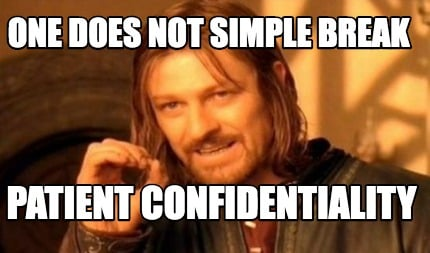 one-does-not-simple-break-patient-confidentiality