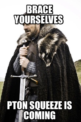 brace-yourselves-pton-squeeze-is-coming