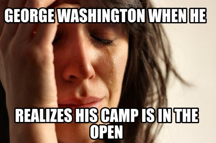 george-washington-when-he-realizes-his-camp-is-in-the-open