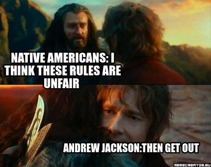 native-americans-i-think-these-rules-are-unfair-andrew-jacksonthen-get-out