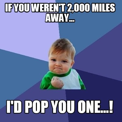 if-you-werent-2000-miles-away...-id-pop-you-one