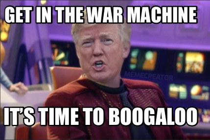 get-in-the-war-machine-its-time-to-boogaloo